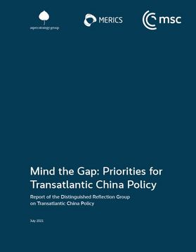Mind the Gap: Priorities for a Transatlantic China Policy | A Report of the Distinguished Reflection Group on Transatlantic China Policy
